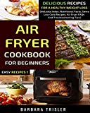Air Fryer Cookbook For Beginners: Delicious Recipes For A Healthy Weight Loss (Includes Index, Nutritional Facts, Some Low Carb Recipes, Air Fryer FAQs And Troubleshooting Tips) (Easy Recipes 1)