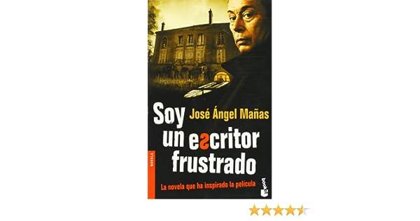Soy un escritor frustrado (Novela): Amazon.es: Mañas, José Ángel: Libros