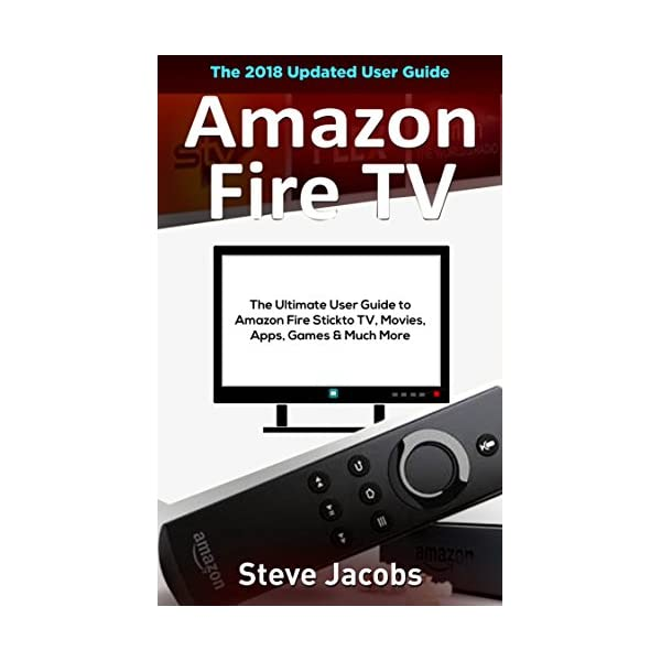 Amazon Fire TV: Fire Stick: The Ultimate User Guide to Amazon Fire Stick To  TV, Movies, Apps, Games & Much More (how to use Fire Stick, streaming,