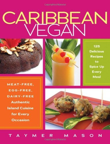Books : By Taymer Mason - Caribbean Vegan: Meat-Free, Egg-Free, Dairy-Free Authentic Island Cuisine for Every Occasion (8/16/10)