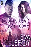 Download My Love (A Futuristic Sci-Fi Romance)