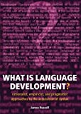 img - for What Is Language Development?: Rationalist, Empiricist, and Pragmatist Approaches to the Acquisition of Syntax book / textbook / text book