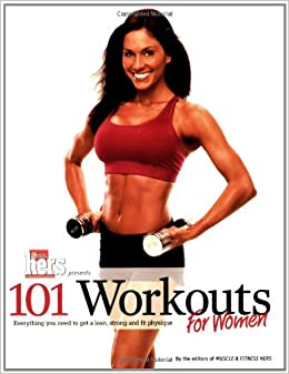 101 Workouts For Women: Everything You Need to Get a Lean, Strong, and Fit Physique: Muscle