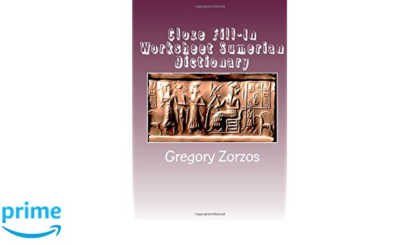 Cloze Fill-In Worksheet Sumerian Dictionary: Gregory Zorzos ...
