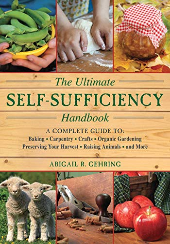 The Ultimate Self-Sufficiency Handbook: A Complete Guide to Baking, Crafts, Gardening, Preserving Your Harvest, Raising Animals, and More (Self-Sufficiency Series) by [Gehring, Abigail R.]