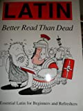 Latin : Better Read Than Dead, Sharpley, G., 1853994103