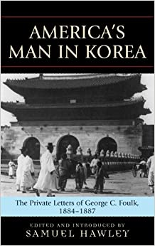 Book America's Man in Korea: The Private Letters of George C. Foulk, 1884-1887: The Private Letters of George Clayton Foulk