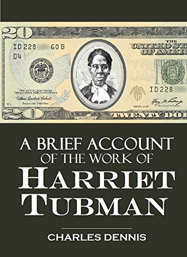 A Brief Account of the  Work of Harriet Tubman, the Moses of Her People or Conductor of the Underground Railroad to Freedom in the Promised Land (1911)