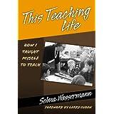 This Teaching Life: How I Taught Myself To Teach