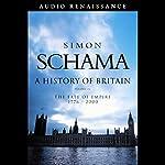 A History of Britain: The Fate of Empire 1776-2000, Volume 3   Simon Schama
