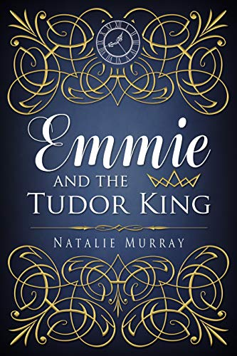 (Emmie and the Tudor King (Hearts and Crowns Book 1))
