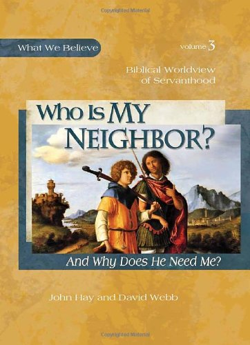 Who Is My Neighbor?: And Why Does He Need Me? (What We Believe)