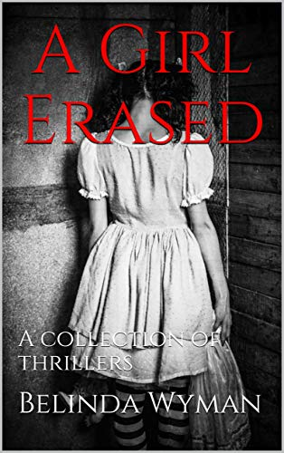 A Girl Erased: A collection of thrillers