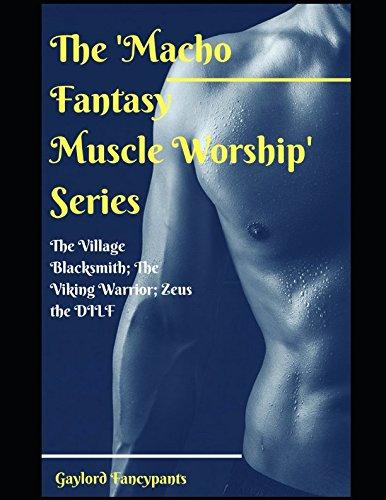 The 'Macho Fantasy Muscle Worship' Series: The Village Blacksmith; The Viking Warrior; Zeus the DILF pdf