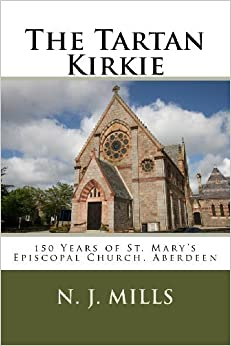 Book The Tartan Kirkie: 150 Years of St. Mary's Episcopal Church, Aberdeen by N. J. Mills (2014-02-11)