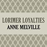 Lorimer Loyalties: Lorimer Family, Book 6   Anne Melville