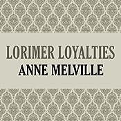 Lorimer Loyalties: Lorimer Family, Book 6 | Anne Melville