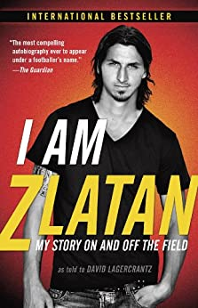I Am Zlatan: My Story On and Off the Field (English Edition) por [Ibrahimovic, Zlatan]