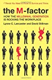 The M-Factor: How the Millennial Generation Is Rocking the Workplace, Lynne C. Lancaster, David Stillman, 0061769312
