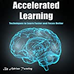 Accelerated Learning: Techniques to Learn Faster and Focus Better | Adrian Tweeley