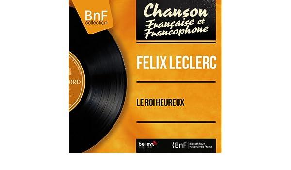 Le roi heureux (feat. Michel Legrand) de Félix Leclerc en ...