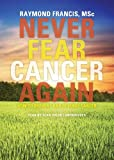 img - for Never Fear Cancer Again: How to Prevent and Reverse Cancer book / textbook / text book