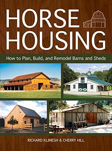 By Richard Klimesh  Horse Housing: How to Plan Build and Remodel Barns and Sheds Reprint 20130916 Paperback