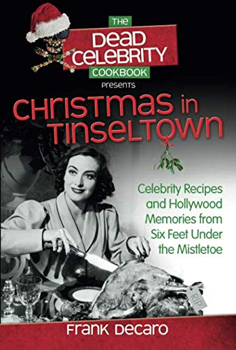 The Dead Celebrity Cookbook Presents Christmas in Tinseltown: Celebrity Recipes and Hollywood Memories from Six Feet Under the Mistletoe (Best Food To Eat In Los Angeles)