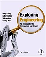 Exploring Engineering, Fourth Edition: An Introduction to Engineering and Design