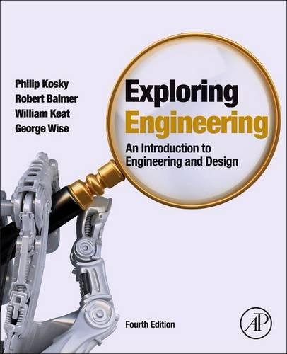 128012420 - Exploring Engineering, Fourth Edition: An Introduction to Engineering and Design