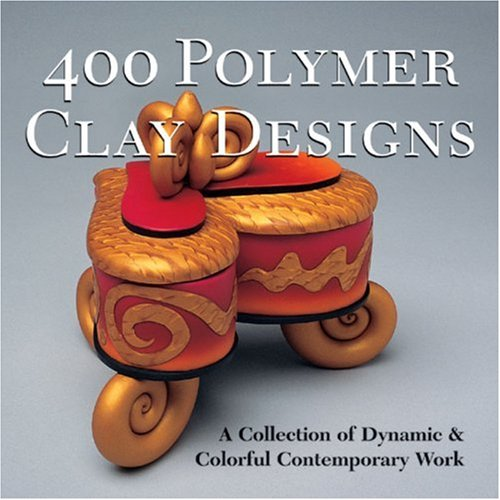 400 Polymer Clay Designs: A Collection of Dynamic & Colorful Contemporary Work (500 (Design Polymer Clay)