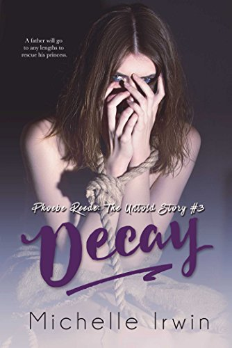 Decay (Phoebe Reede 3 and Declan Reede 7): (Phoebe Reede: The Untold #3.2 Declan Reede: The Untold Story #6) (Racing Hearts Saga Book 11)