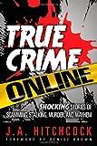 True Crime Online: Shocking Stories of Scamming, Stalking, Murder, and Mayhem