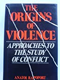 img - for The Origins of Violence: Approaches to the Study of Conflict book / textbook / text book