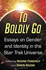 To Boldly Go: Essays on Gender and Identity in the Star Trek Universe Paperback