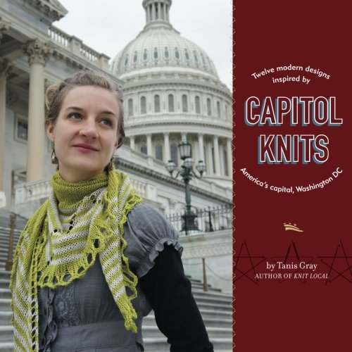 Capitol Knits Twelve Modern Designs Inspired By America S Capital Washington Dc Vol 1 Gray Tanis 9781467990219 Amazon Com Books