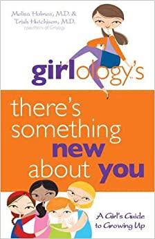 Girlology's There's Something New About You: A Girl's Guide To Growing Up por Patricia Hutchison epub