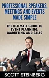 Professional Speakers, Meetings and Events Made Simple: The Ultimate Guide to Event Planning, Marketing and Sales (Business, Marketing and Social Media: The Expert's Guide Book 2) (English Edition)