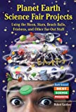 Planet Earth Science Fair Projects Using the Moon, Stars, Beach Balls, Frisbees, and Other Far-Out Stuff, Robert Gardner, 0766023621