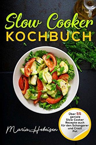 slow-cooker-kochbuch-ber-55-geniale-slow-cooker-rezepte-auch-fr-den-schongarer-und-crock-pot
