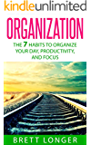 Organization: The 7 Habits to Organize Your Day, Productivity, and Focus (organization, success, efficiency, declutter, focus, productive, mind control)