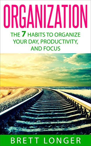 Organization The 7 Habits To Organize Your Day Productivity And Focus