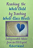Reaching the Whole Child by Teaching Whole-Class Novels: Indispensable Advice from an ELA Expert