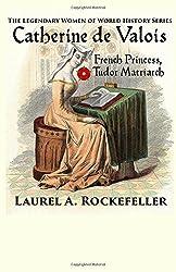 Catherine de Valois (The Legendary Women of World History) (Volume 2)