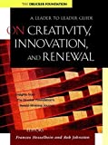 On Creativity, Innovation and Renewal: A Leader to Leader Guide