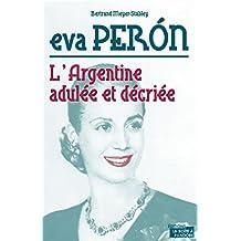 Eva Peron: L'Argentine adulée et décriée (Hors collection) (French Edition)