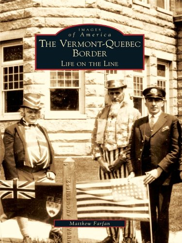 The Vermont-Quebec Border: Life on the Line (Images of America (Arcadia Publishing)) (English Edition)
