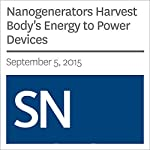 Nanogenerators Harvest Body's Energy to Power Devices | Beth Mole