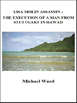 Lisa Molin Assassin – The Execution of a Man From Stuttgart in Hawaii by [Ward, Michael]