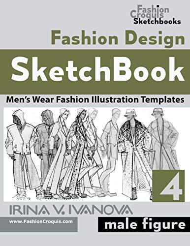 (Fashion Design Sketchbook 4: Men's Wear Fashion Illustration Templates. Male figure. (Fashion Croquis Sketch Books))